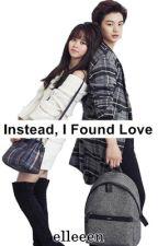 Instead, I Found Love by iamElleeen