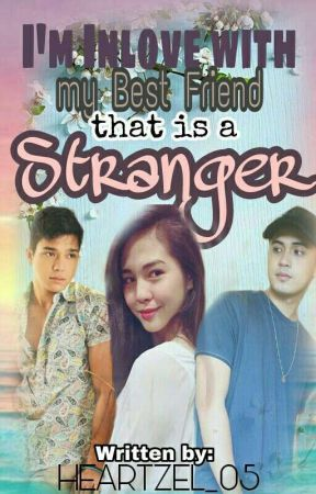 I'm Inlove With My Bestfriend that is a STRANGER (Completed) by HeArtZEL_05