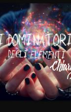 I Dominatori Degli Elementi: Nuovi Supremi  by 02Chiary