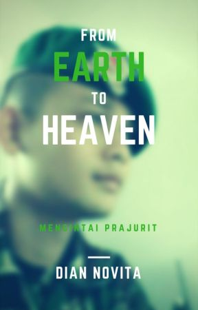 From Earth to Heaven ( Mencintai Prajurit ) by DianBookworm