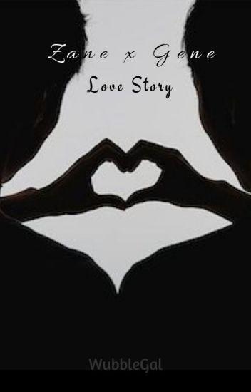 Zane x Gene Love Story