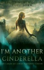 I'm Another Cinderella [ON REVISI] by YuiHisoka