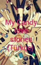 My Candy love Fanfics (Türkçe)  by __giseak__
