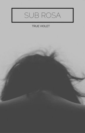 Sub Rosa by TrueViolet