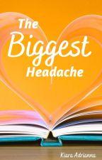The Biggest Headache by KiAdriannaxo