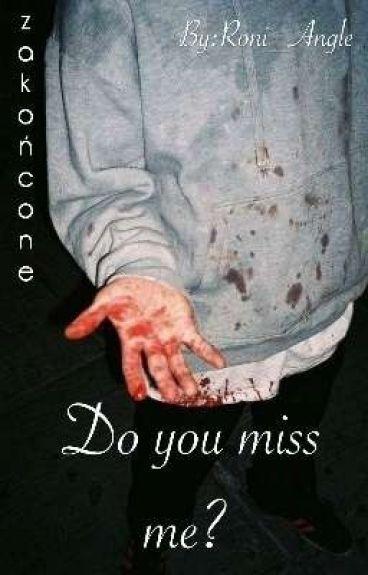 Do You Miss Me? // Shadown [2] ZAKOŃCZONE