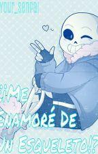 ♥ ¿¡Me Enamore De Un Esqueleto!? ♥ [ Sans x Tú ] by Sans_Skelebro