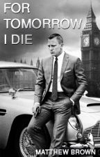 For Tomorrow I Die : [A James Bond Short Story] by matthewbrownstories