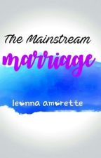 The Mainstream Marriage by leonna_amorette