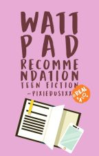 Wattpad Recommendation (Teen Fiction) by -pixiedustxx