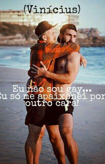 Eu Não Sou Gay... Só Me Apaixonei Por Outro Cara! (Vinícius)