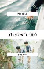 drown me {yoonmin} by noxmae