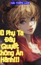 Xuyên Không : Nữ Phụ ta đây quyết không ăn hành!! by maihuon2222