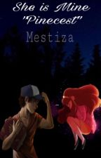 She Is mine (Pinecest) by Mestiza_