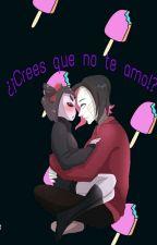 ¿¡Crees Que No Te Amo!? by MisterBitch