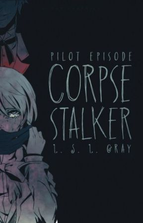 Corpse Stalker: Pilot Episode by Claudia_Witter