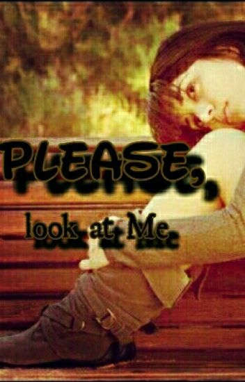 Please, Look At Me