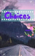 =~ Choices ~= by readerforlyf