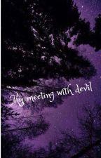 لقائي مع شيطان ~ My Meeting With  Devil by TakumaSama