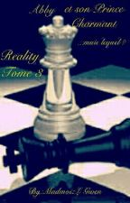 Reality - Tome 3 - Abby et son Prince Charmant...mais lequel ? by MadmoizL-Gwen