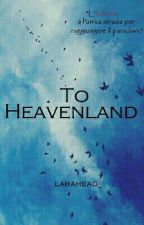 To Heavenland. by larahead_