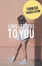 Love Letters to You (Türkçe Çeviri) by badboysofgoodgirl