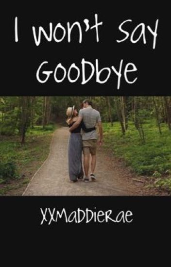I Won't Say Goodbye (Sequel to I Won't Say I'm In Love)