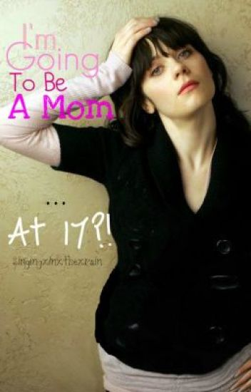 I'm Going to Be A Mom ... At 17?! (A Teen Pregnancy Story)