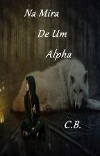 Livro 5- Na Mira de um Alpha by CBranca