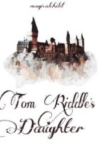 Tom Riddle's Daughter ~ under editing by magicalchild