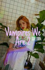 Vampires We Are 2 by btscherrykiwi