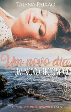 Um novo dia, um novo recomeço  by taianapaixao5