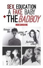 Sex Education, A Fake Baby, & The Bad Boy by indiesunshiine