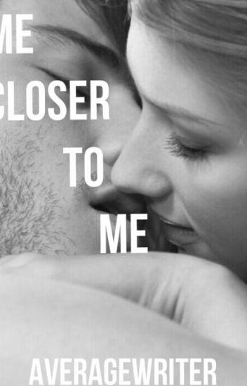 Come Closer To Me  |✔ {RE-WRITING}