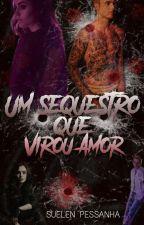 Um Sequestro Que Virou Amor (PAUSADA) by suelen_pessanha