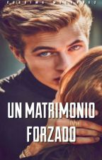 Un Matrimonio Forzado  (1° Libro) (CORRIGIENDO) by Vicu1999
