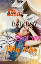 The Bad Boy Saw My Ass by Oreos_Obsessed