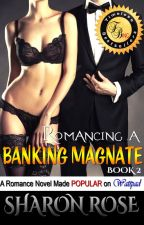 Romancing A Banking Magnate (Published!) by iamsharonrose