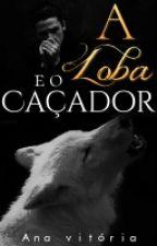 A Loba E O Caçador |Livro 2| by AnaVitoria212