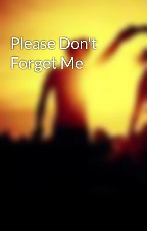 Please Don't Forget Me by MyDearJuliet