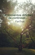 Sentimientos difíciles de controlar... by FanTrue