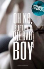 Oh No, I Slept With The Bad Boy   Wattys2016 by moonchildnessa
