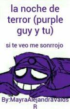 la noche de terror (purple guy y tu) by MayraAlejandraValdsR