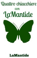 Quattro chiacchiere con LaMantide by LaMantide