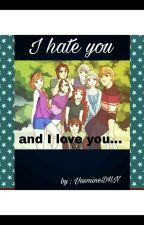 I hate you and I love you.......[TERMINÉ] by Yasmine_Rainbow