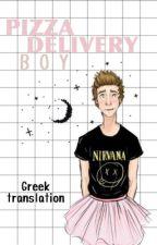 Pizza Delivery Boy (Greek Translation) by _lostforever_
