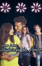 Sou Luna-Disfarces Do Amor by LadyThaliy