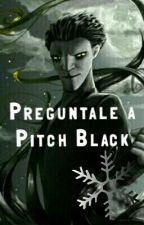 Preguntale A Pitch Black. by _StarBroken-