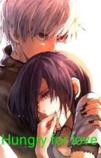 Hungry For Love (A Touka x Kaneki Fan fiction) by Dolan_Kirishima