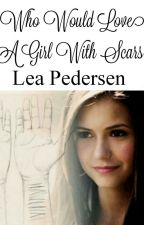 Who would love a girl with scars?  by leapedersen